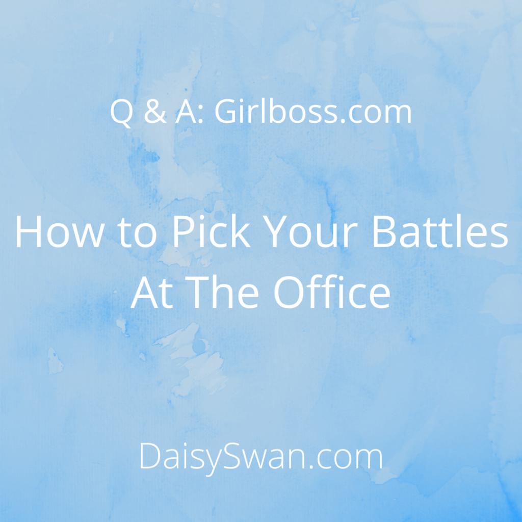 How To Pick Your Battles At The Office